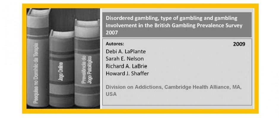 Disordered gambling, type of gambling and gambling involvement in the British Gambling...
