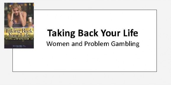 Taking Back Your Life - Women and Problem Gambling..